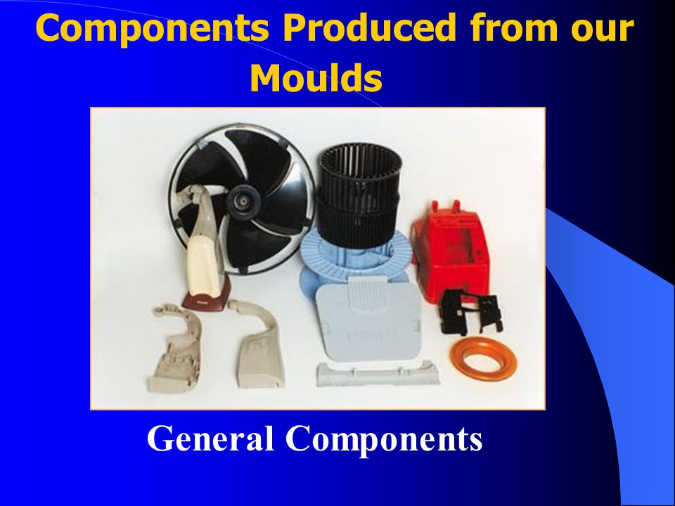 Components Produced from our Moulds General Components