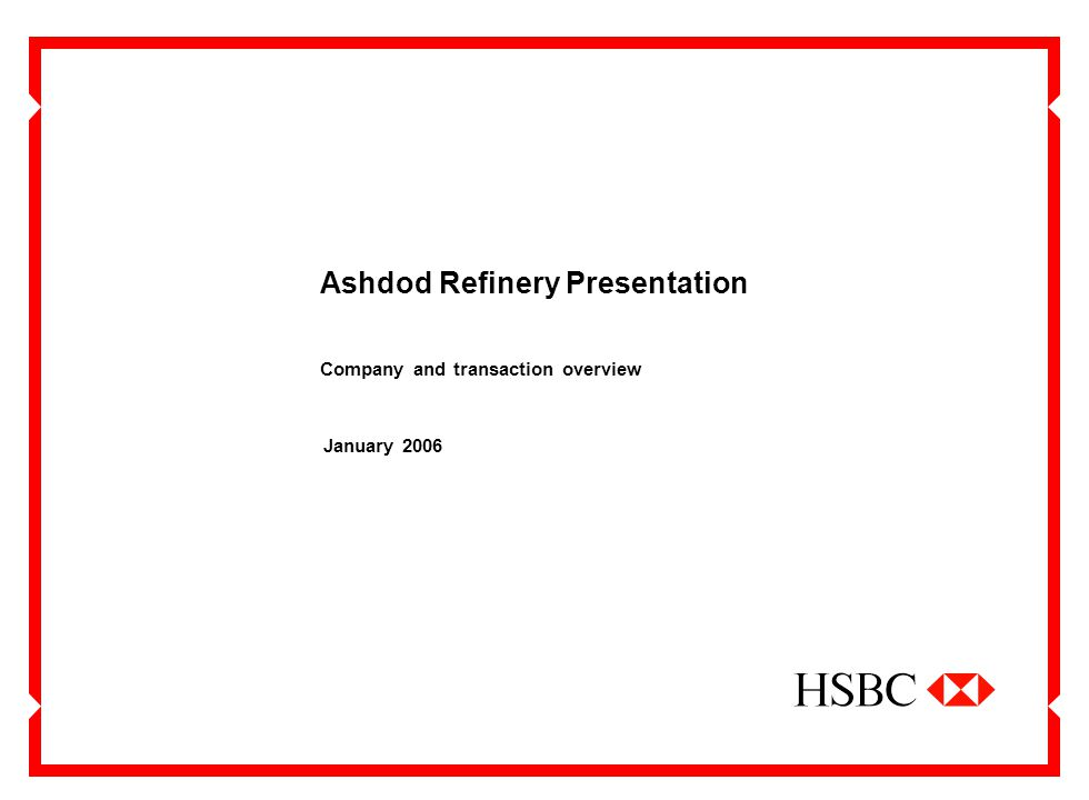 January 2006 Ashdod Refinery Presentation Company and transaction overview