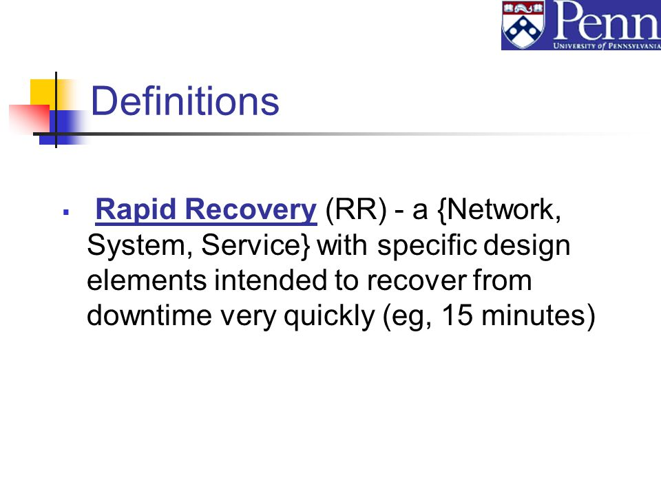 Definitions Rapid Recovery (RR) - a {Network, System, Service} with specific design elements intended to recover from downtime very quickly (eg, 15 minutes)