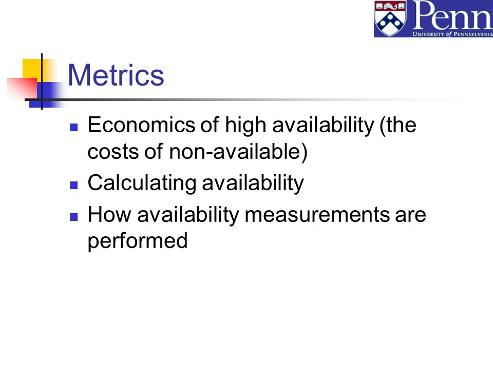 Metrics Economics of high availability (the costs of non-available) Calculating availability How availability measurements are performed