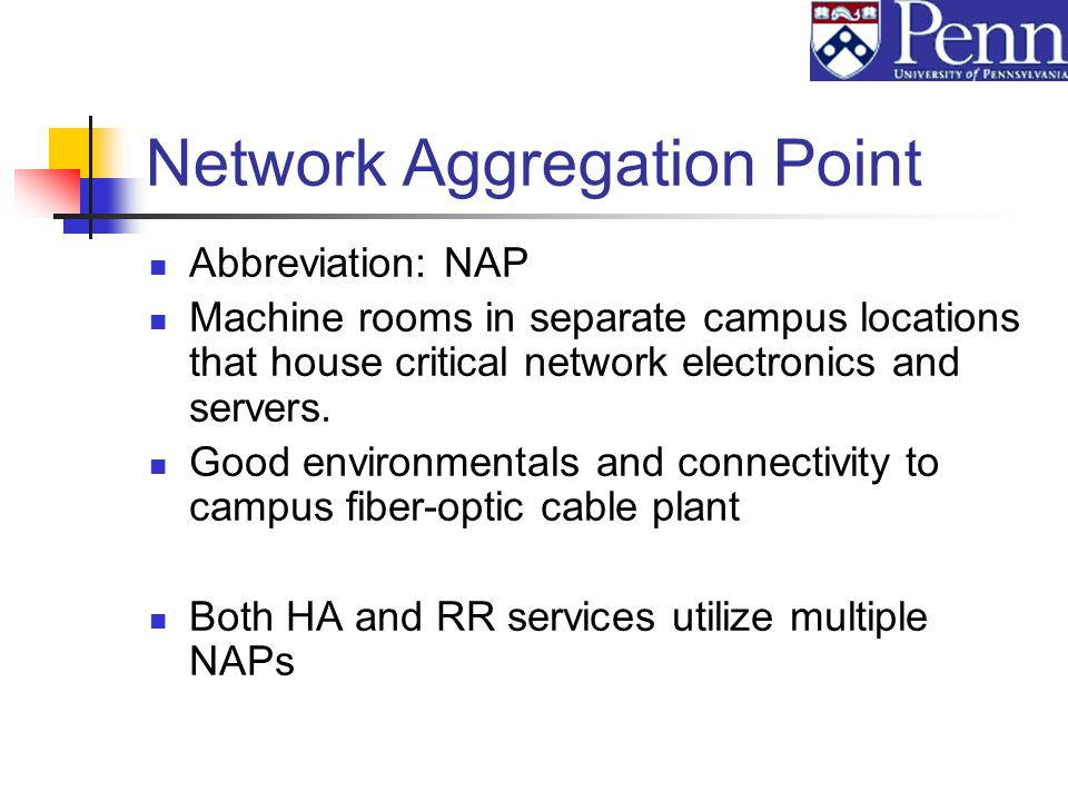 Network Aggregation Point Abbreviation: NAP Machine rooms in separate campus locations that house critical network electronics and servers.