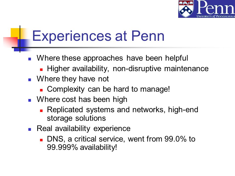Experiences at Penn Where these approaches have been helpful Higher availability, non-disruptive maintenance Where they have not Complexity can be hard to manage.