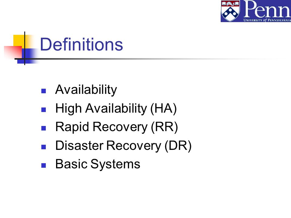 Definitions Availability High Availability (HA) Rapid Recovery (RR) Disaster Recovery (DR) Basic Systems
