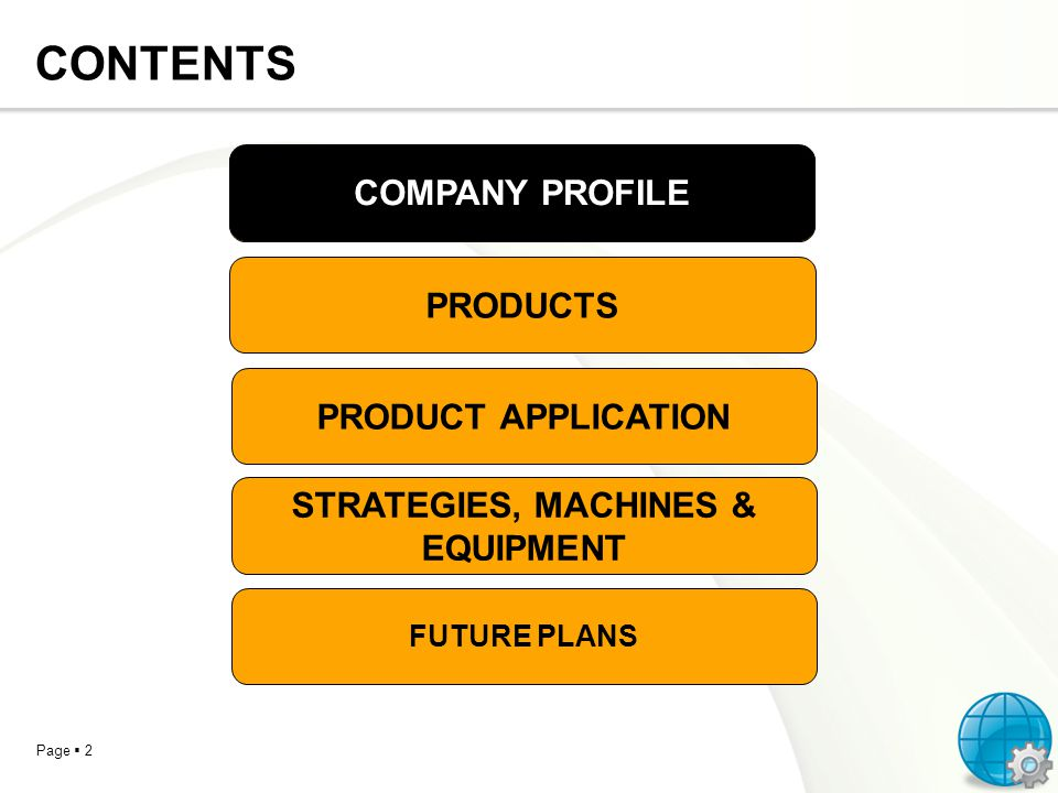 Page 2 CONTENTS COMPANY PROFILE PRODUCTS PRODUCT APPLICATION STRATEGIES, MACHINES & EQUIPMENT FUTURE PLANS COMPANY PROFILE