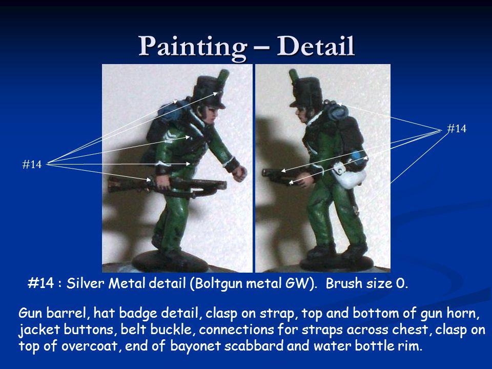 Painting – Detail #14 : Silver Metal detail (Boltgun metal GW). Brush size 0. Gun barrel, hat badge detail, clasp on strap, top and bottom of gun horn