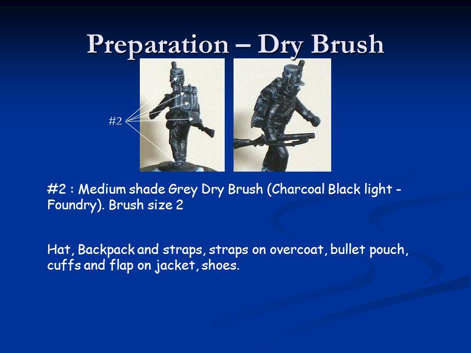 Preparation – Dry Brush #2 : Medium shade Grey Dry Brush (Charcoal Black light - Foundry). Brush size 2 Hat, Backpack and straps, straps on overcoat,