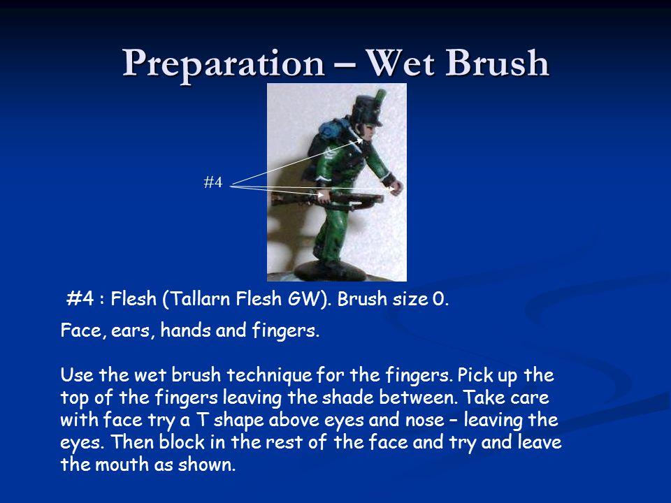 Preparation – Wet Brush #4 : Flesh (Tallarn Flesh GW). Brush size 0. Face, ears, hands and fingers. Use the wet brush technique for the fingers. Pick