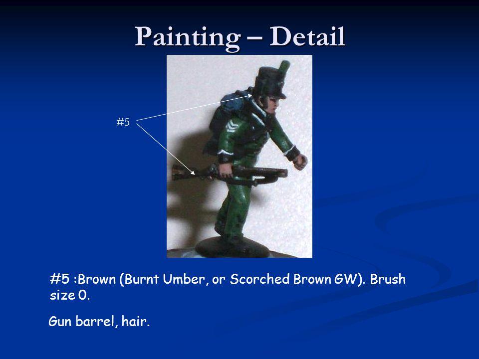 Painting – Detail #5 :Brown (Burnt Umber, or Scorched Brown GW). Brush size 0. Gun barrel, hair.