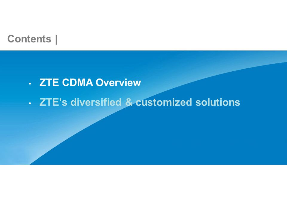 Contents ZTE CDMA Overview ZTEs diversified & customized solutions