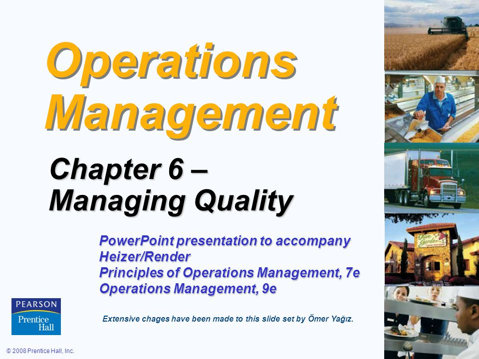 © 2008 Prentice Hall, Inc.6 – 1 Operations Management Chapter 6 – Managing Quality PowerPoint presentation to accompany Heizer/Render Principles of Op