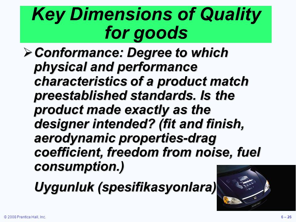 © 2008 Prentice Hall, Inc.6 – 26 Conformance: Degree to which physical and performance characteristics of a product match preestablished standards. Is