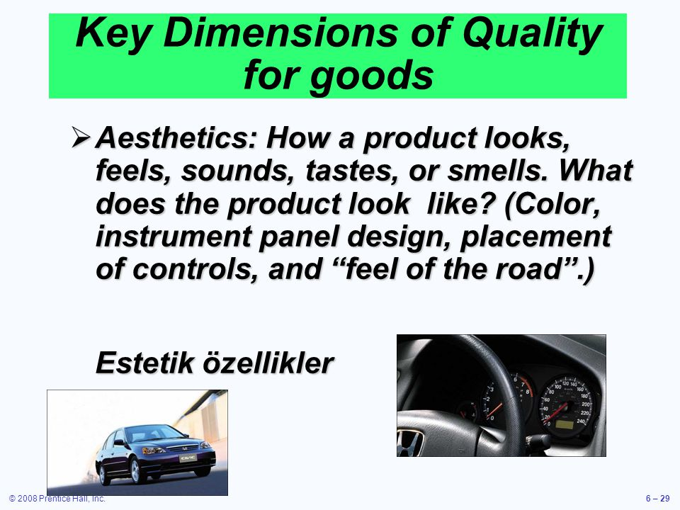 © 2008 Prentice Hall, Inc.6 – 29 Aesthetics: How a product looks, feels, sounds, tastes, or smells. What does the product look like? (Color, instrumen