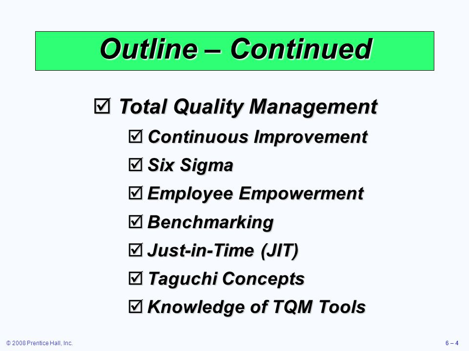 © 2008 Prentice Hall, Inc.6 – 4 Outline – Continued Total Quality Management Total Quality Management Continuous Improvement Continuous Improvement Si