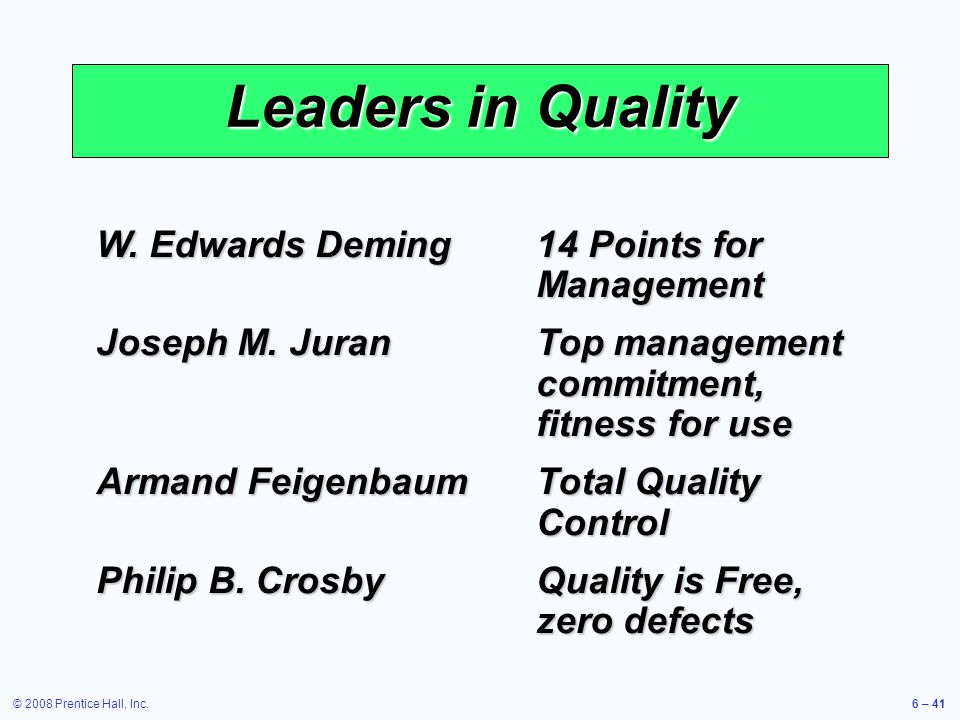 © 2008 Prentice Hall, Inc.6 – 41 Leaders in Quality W. Edwards Deming14 Points for Management Joseph M. JuranTop management commitment, fitness for us