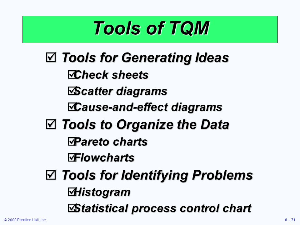 © 2008 Prentice Hall, Inc.6 – 71 Tools of TQM Tools for Generating Ideas Tools for Generating Ideas Check sheets Check sheets Scatter diagrams Scatter