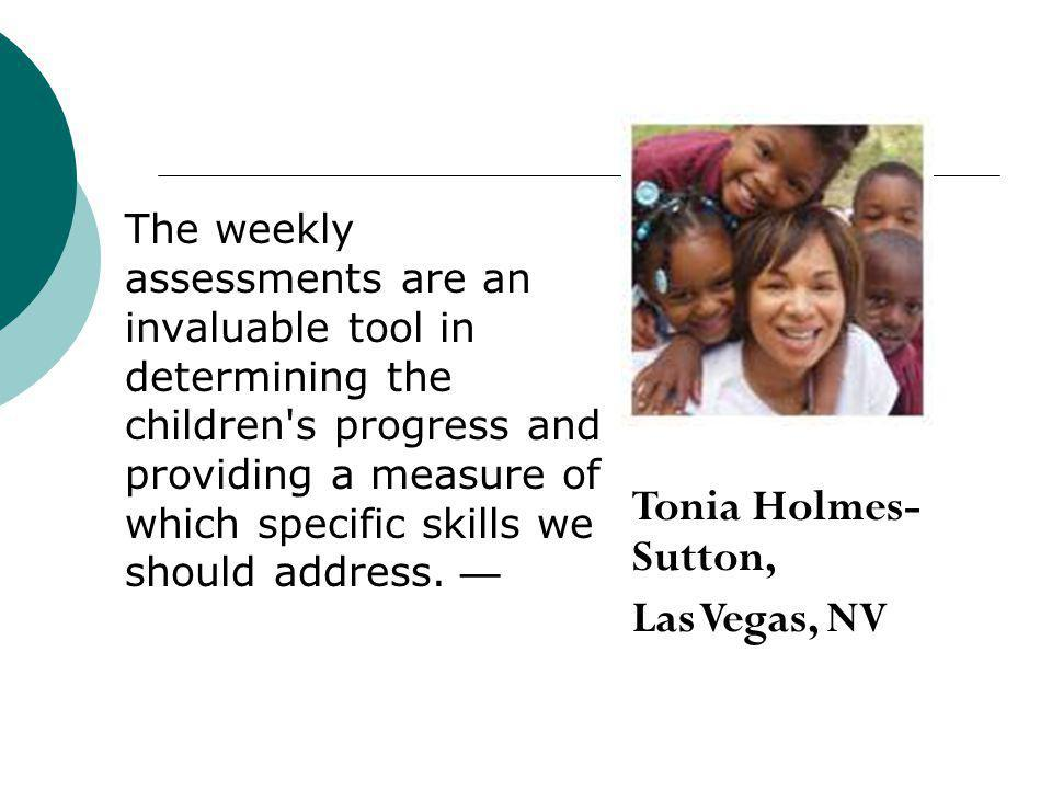 The weekly assessments are an invaluable tool in determining the children s progress and providing a measure of which specific skills we should address.