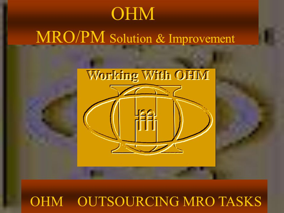 OHM MRO/PM Solution & Improvement OHM OUTSOURCING MRO TASKS