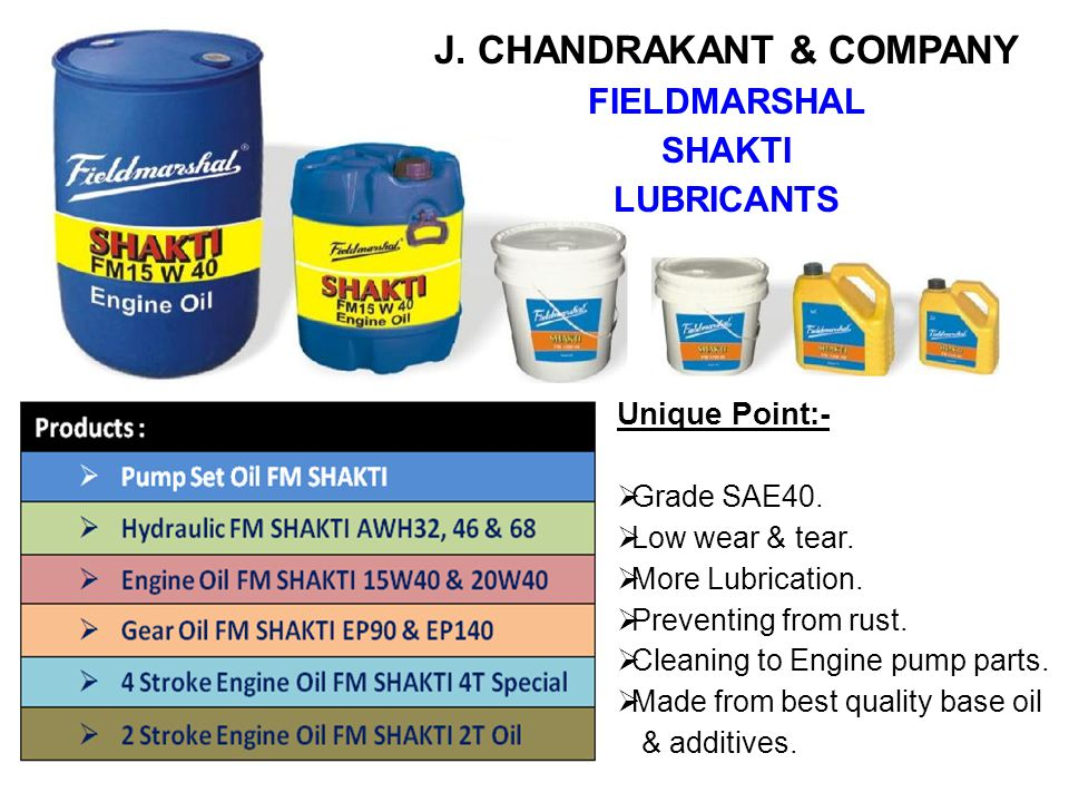 J. CHANDRAKANT & COMPANY FIELDMARSHAL SHAKTI LUBRICANTS Unique Point:- Grade SAE40. Low wear & tear. More Lubrication. Preventing from rust. Cleaning