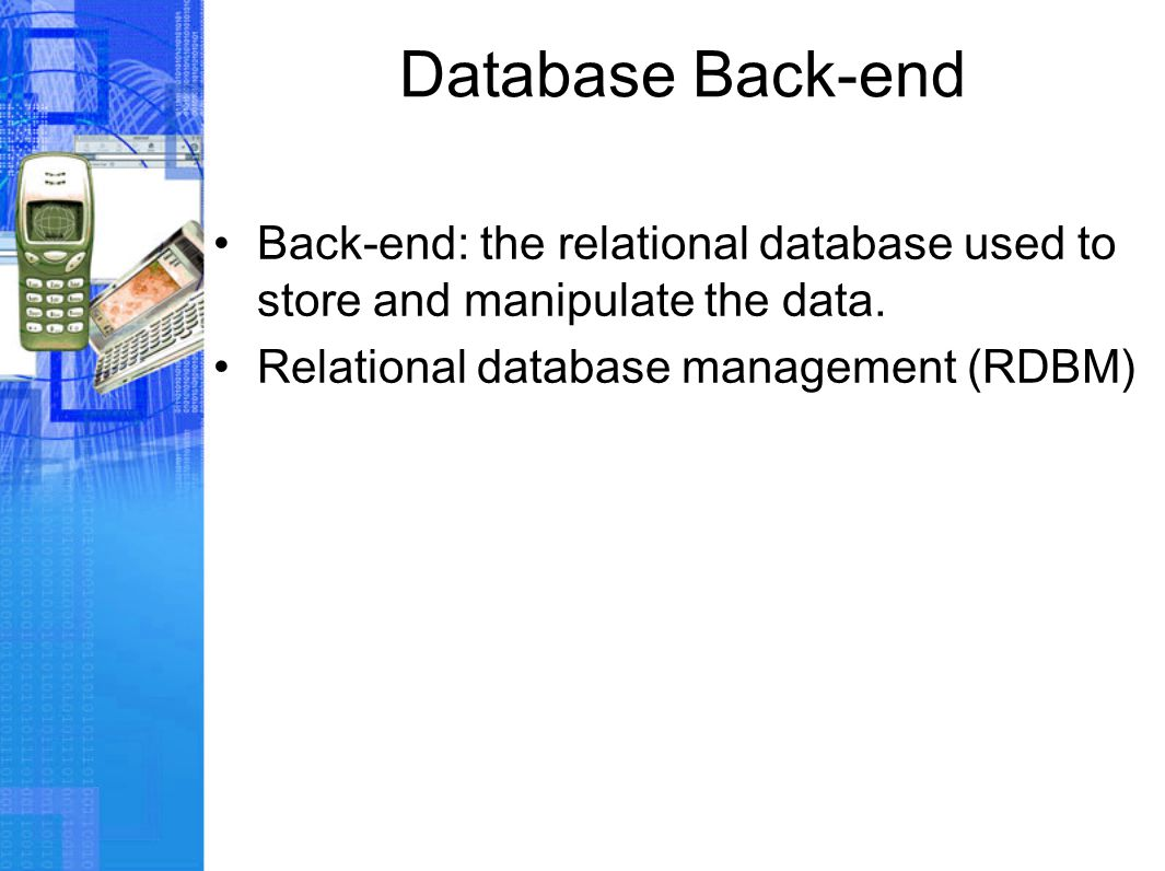 Database Back-end Back-end: the relational database used to store and manipulate the data.