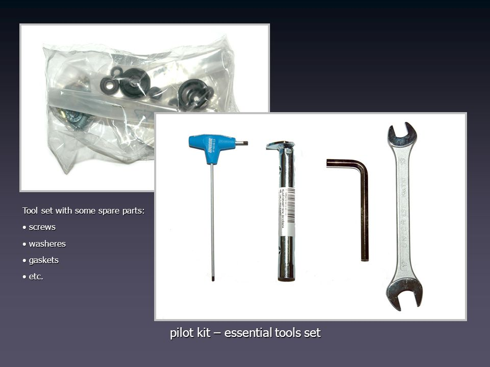 pilot kit – essential tools set Tool set with some spare parts: screws screws washeres washeres gaskets gaskets etc. etc.
