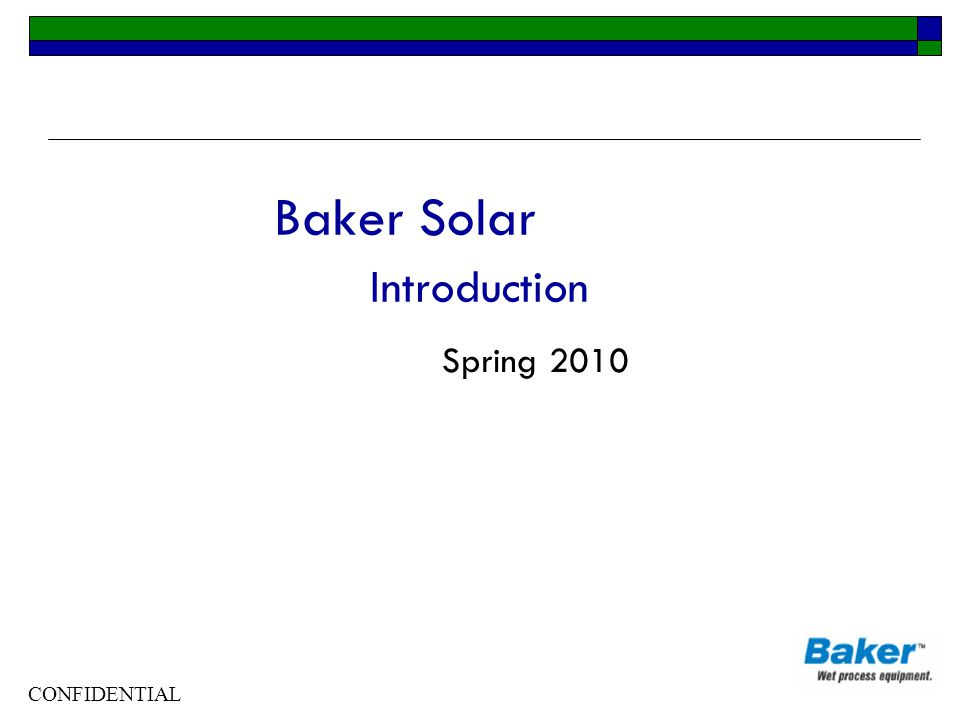 CONFIDENTIAL Baker Solar Introduction Spring 2010