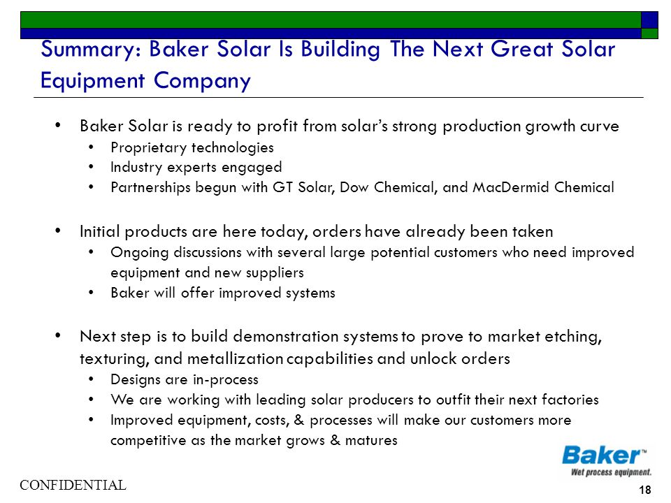 CONFIDENTIAL 18 Summary: Baker Solar Is Building The Next Great Solar Equipment Company Baker Solar is ready to profit from solars strong production g