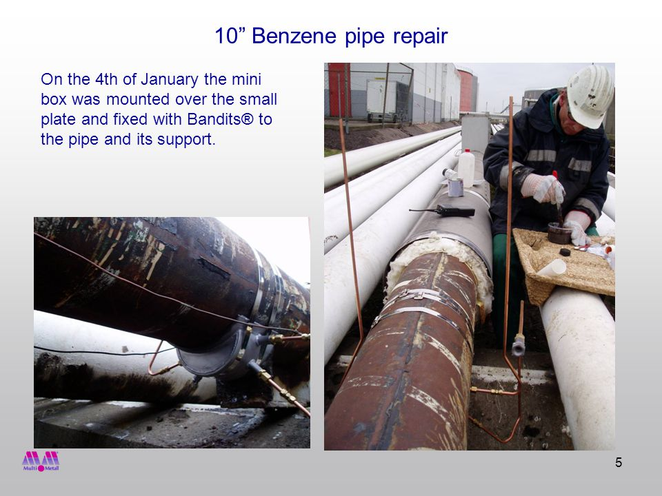 5 10 Benzene pipe repair On the 4th of January the mini box was mounted over the small plate and fixed with Bandits® to the pipe and its support.