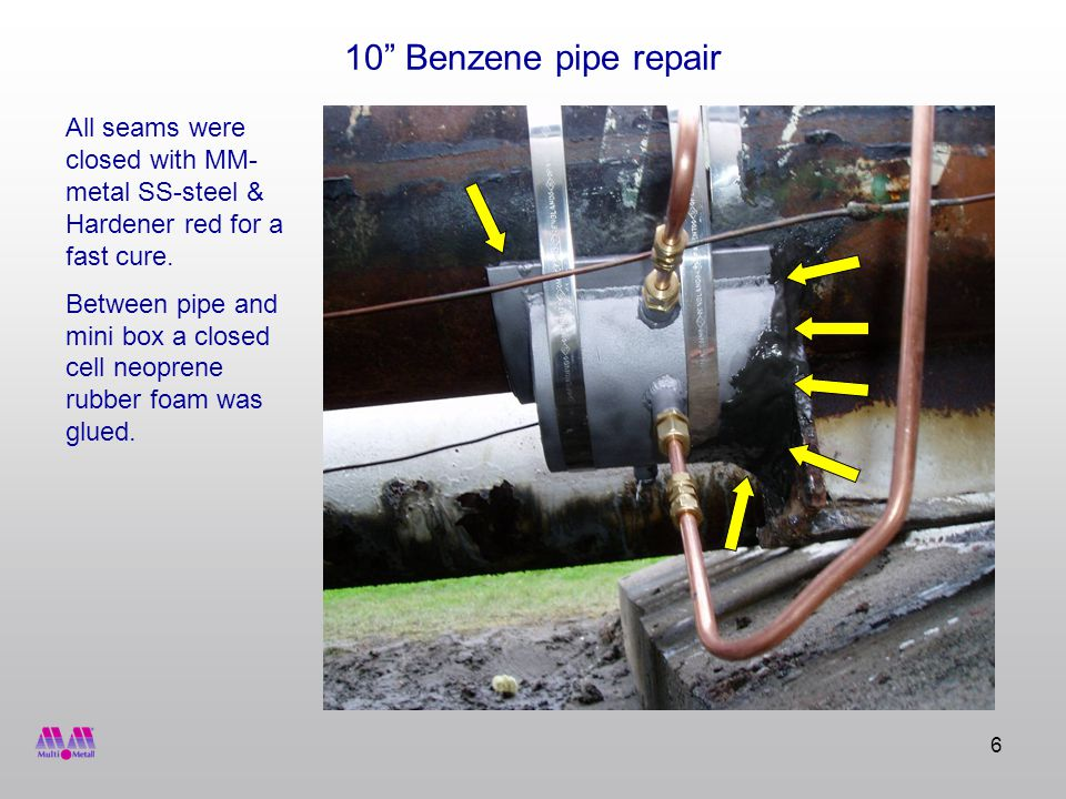 6 10 Benzene pipe repair All seams were closed with MM- metal SS-steel & Hardener red for a fast cure.