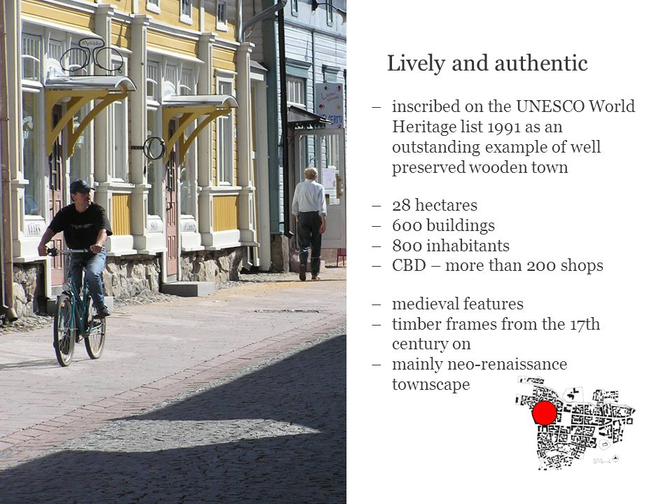 Lively and authentic –inscribed on the UNESCO World Heritage list 1991 as an outstanding example of well preserved wooden town –28 hectares –600 buildings –800 inhabitants –CBD – more than 200 shops –medieval features –timber frames from the 17th century on –mainly neo-renaissance townscape