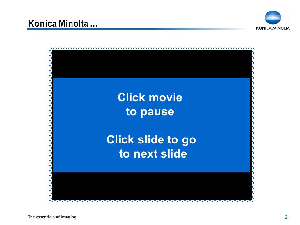 2 Konica Minolta … Click movie to pause Click slide to go to next slide