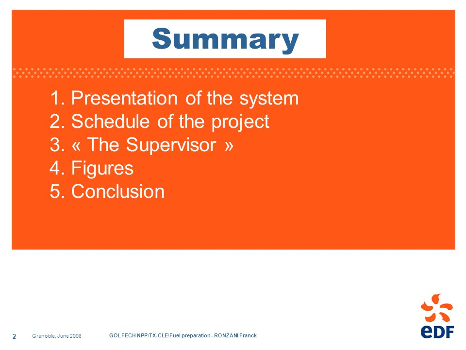 Grenoble, June 2008 GOLFECH NPP\TX-CLE\Fuel preparation - RONZANI Franck 2 1. Presentation of the system 2. Schedule of the project 3. « The Superviso