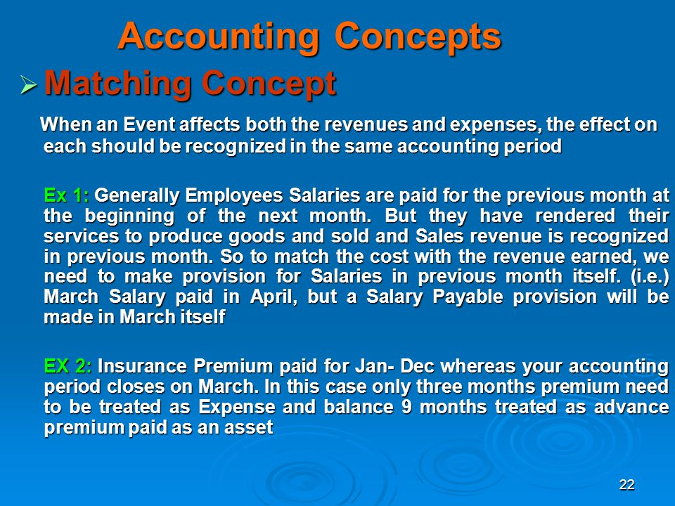 22 Accounting Concepts Matching Concept Matching Concept When an Event affects both the revenues and expenses, the effect on each should be recognized