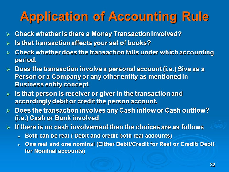 32 Application of Accounting Rule Check whether is there a Money Transaction Involved? Check whether is there a Money Transaction Involved? Is that tr