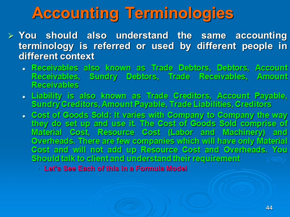 44 Accounting Terminologies You should also understand the same accounting terminology is referred or used by different people in different context Yo