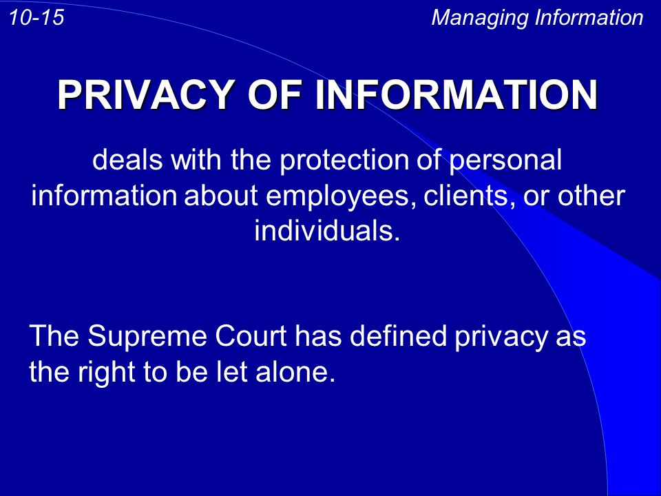 PRIVACY OF INFORMATION Managing Information10-15 deals with the protection of personal information about employees, clients, or other individuals.