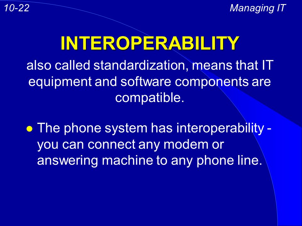 INTEROPERABILITY Managing IT10-22 l The phone system has interoperability - you can connect any modem or answering machine to any phone line.