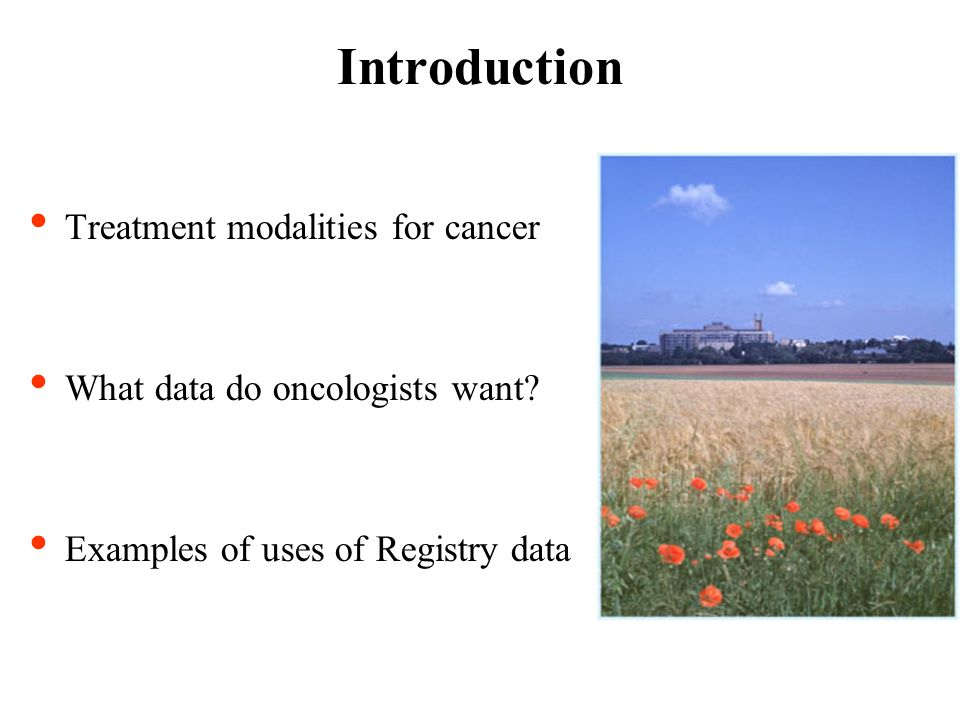 Treatment modalities for cancer What data do oncologists want.