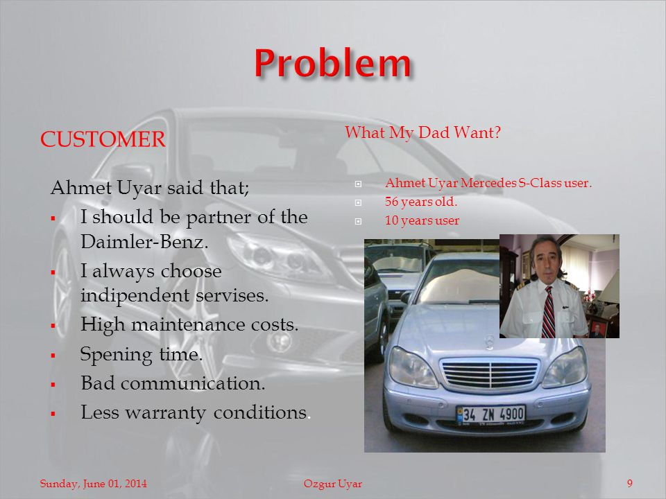 CUSTOMER Ahmet Uyar said that; I should be partner of the Daimler-Benz.