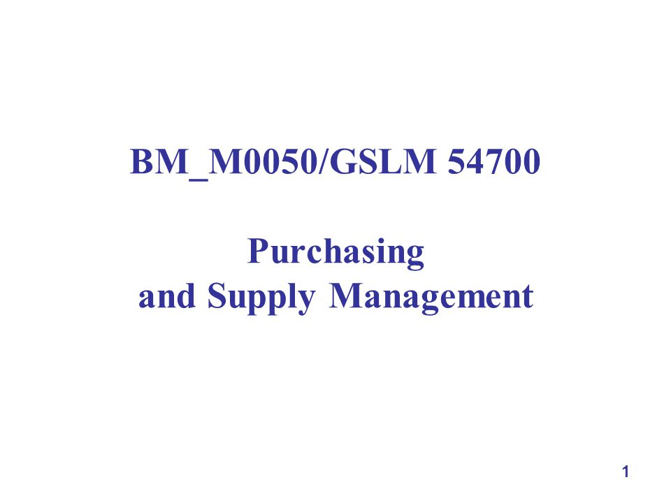 1 BM_M0050/GSLM 54700 Purchasing and Supply Management