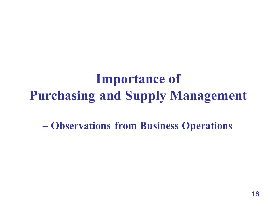 16 Importance of Purchasing and Supply Management Observations from Business Operations