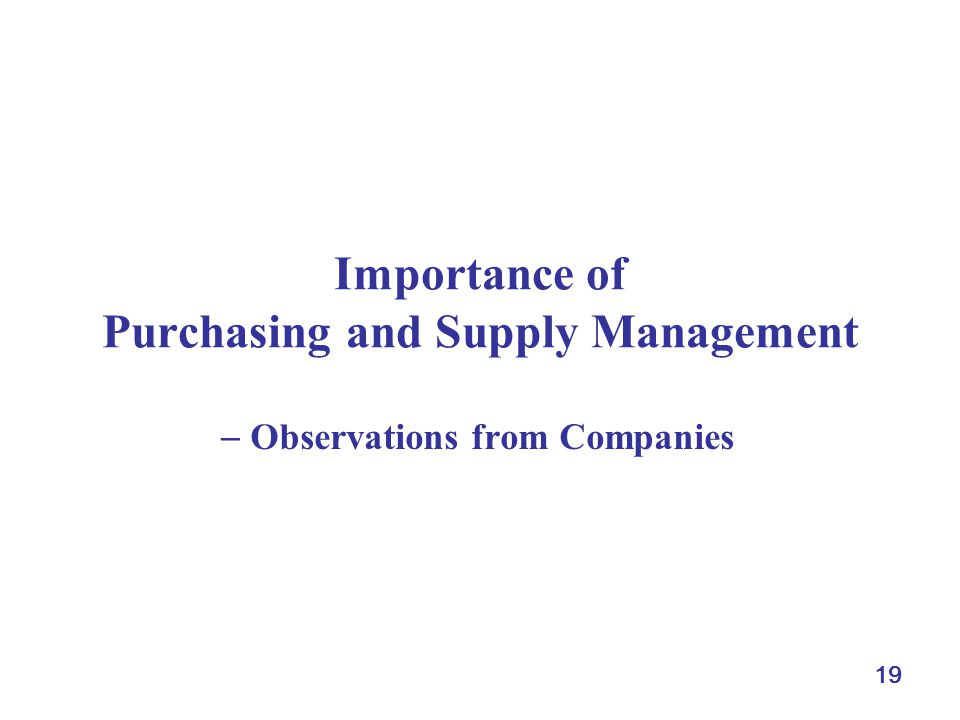 19 Importance of Purchasing and Supply Management Observations from Companies