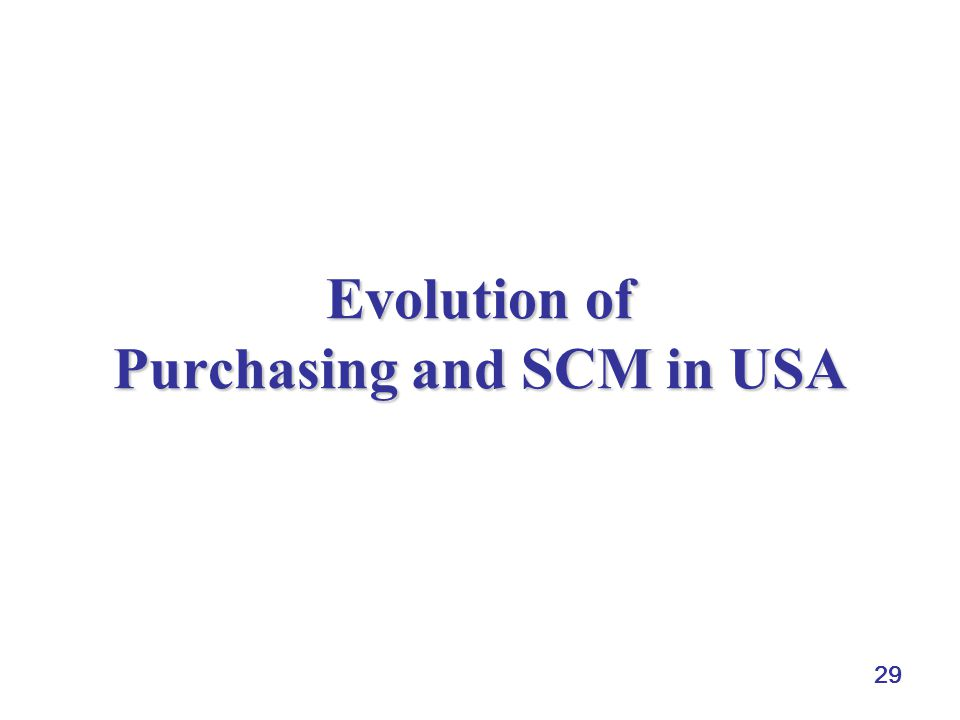 29 Evolution of Purchasing and SCM in USA