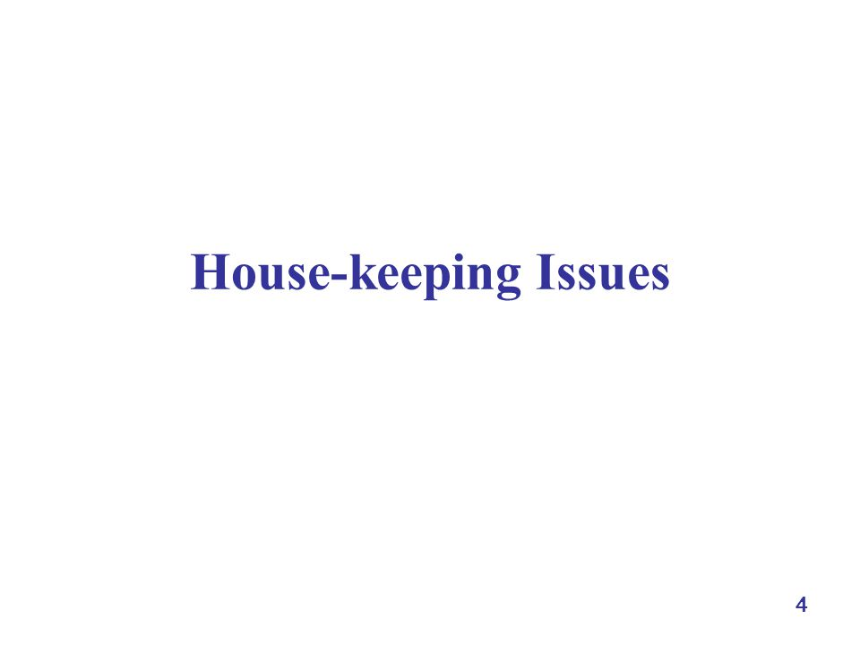 4 House-keeping Issues