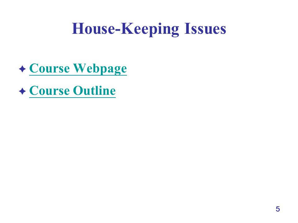 5 House-Keeping Issues Course Webpage Course Outline