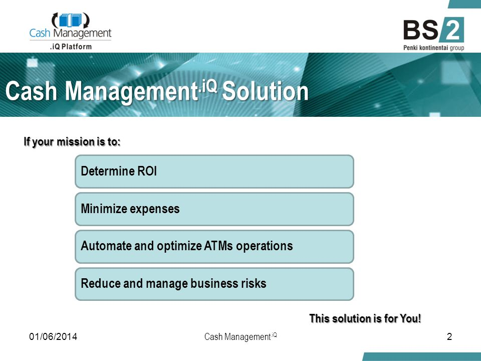 01/06/20142 Determine ROIMinimize expensesAutomate and optimize ATMs operationsReduce and manage business risks If your mission is to: This solution is for You.