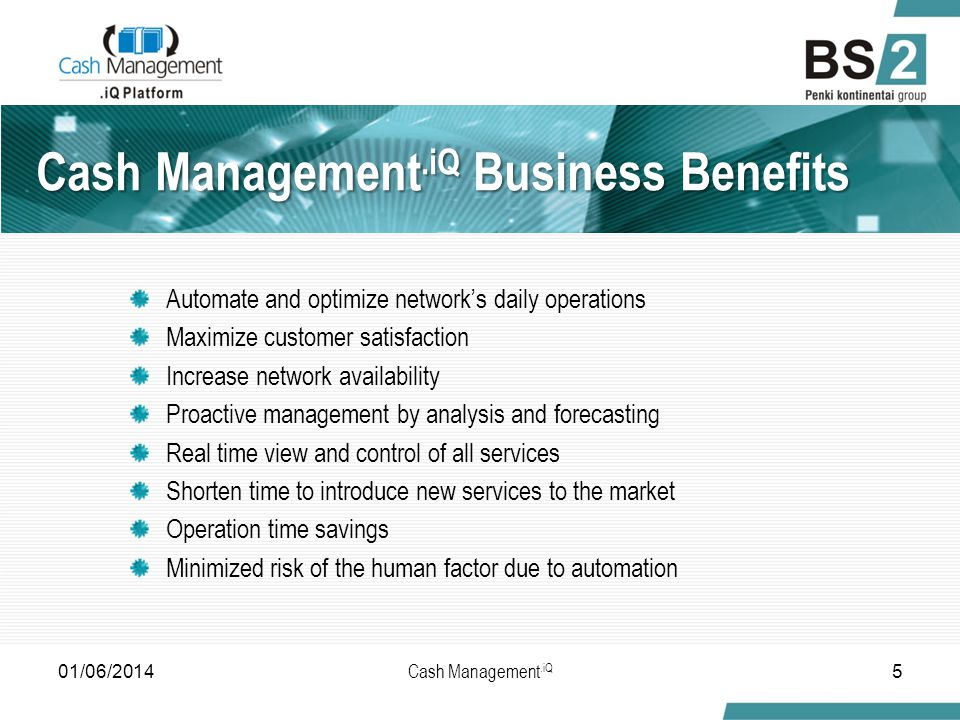 Cash Management.iQ Business Benefits Automate and optimize networks daily operations Maximize customer satisfaction Increase network availability Proactive management by analysis and forecasting Real time view and control of all services Shorten time to introduce new services to the market Operation time savings Minimized risk of the human factor due to automation 01/06/20145 Cash Management.iQ