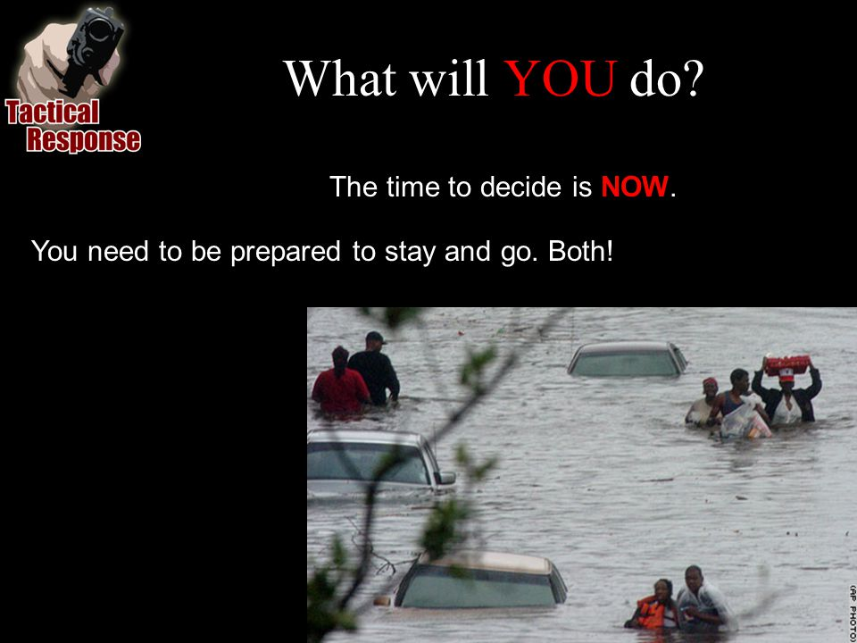 What will YOU do You need to be prepared to stay and go. Both! The time to decide is NOW.