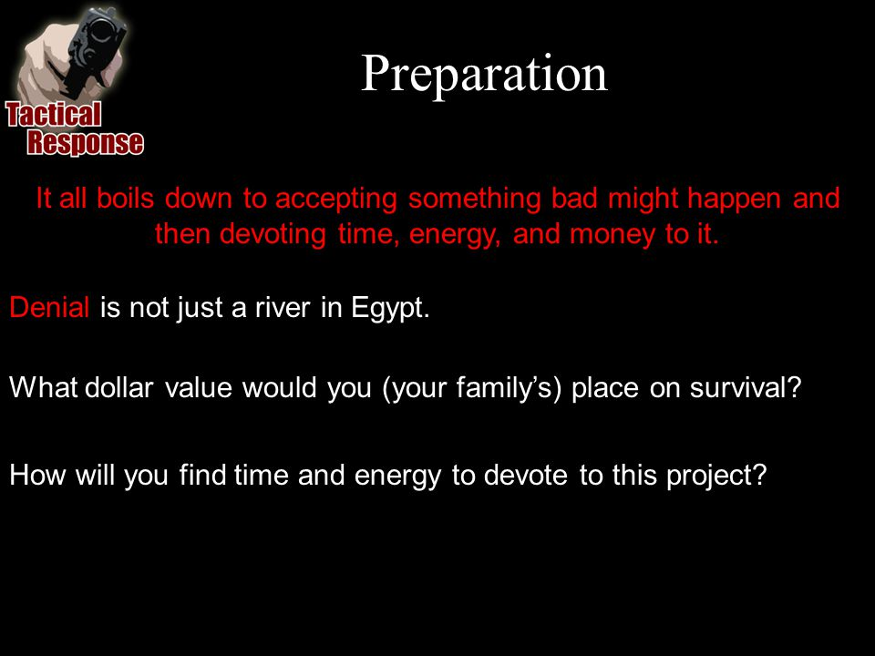 Preparation It all boils down to accepting something bad might happen and then devoting time, energy, and money to it.