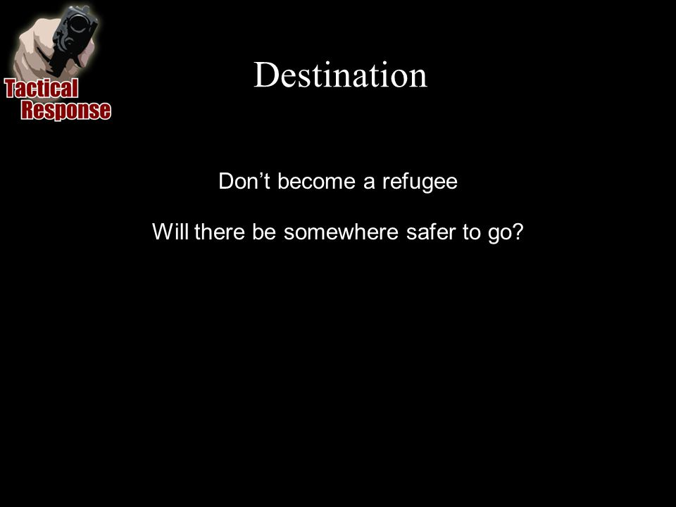 Destination Dont become a refugee Will there be somewhere safer to go?