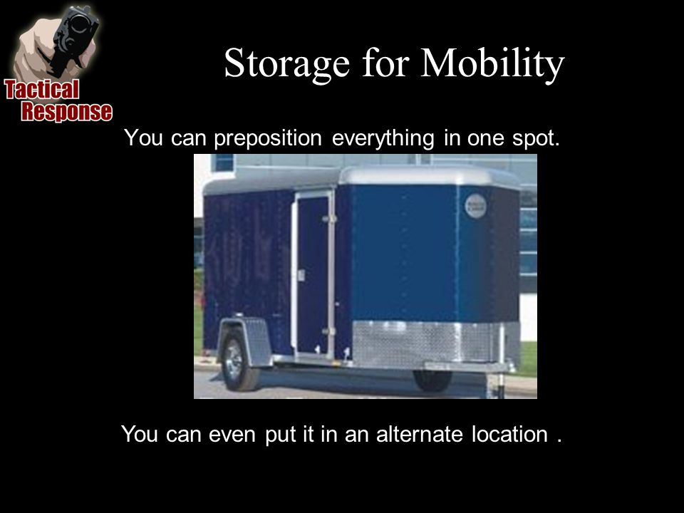 Storage for Mobility You can preposition everything in one spot.